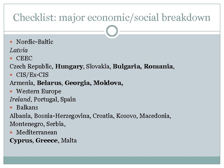Checklist: major economic/social breakdown Nordic-Baltic Latvia CEEC Czech Republic, Hungary, Slovakia, Bulgaria, Romania, CIS/Ex-CIS