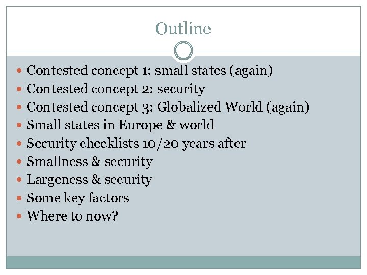Outline Contested concept 1: small states (again) Contested concept 2: security Contested concept 3: