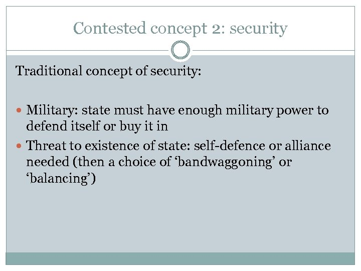 Contested concept 2: security Traditional concept of security: Military: state must have enough military