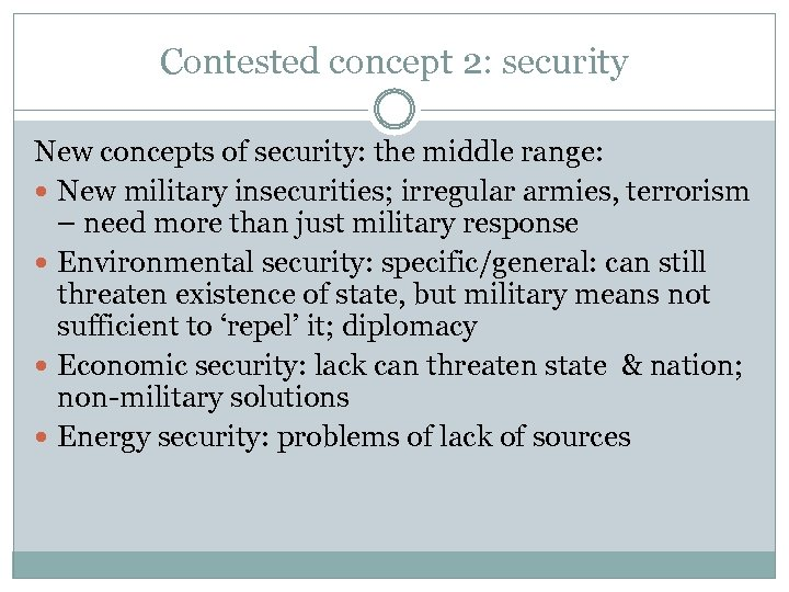 Contested concept 2: security New concepts of security: the middle range: New military insecurities;