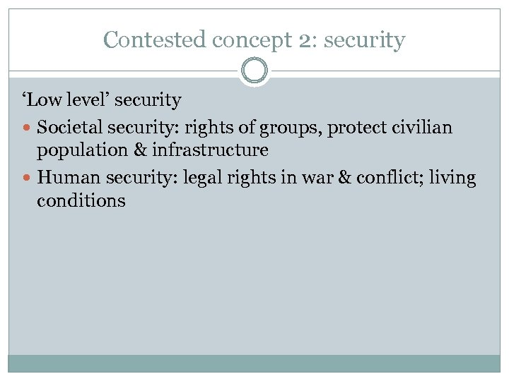 Contested concept 2: security 'Low level' security Societal security: rights of groups, protect civilian