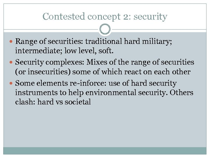 Contested concept 2: security Range of securities: traditional hard military; intermediate; low level, soft.