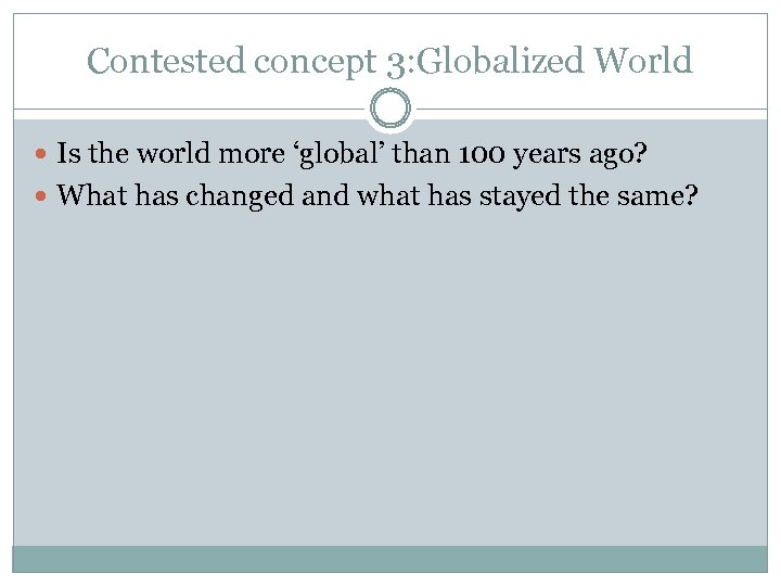 Contested concept 3: Globalized World Is the world more 'global' than 100 years ago?