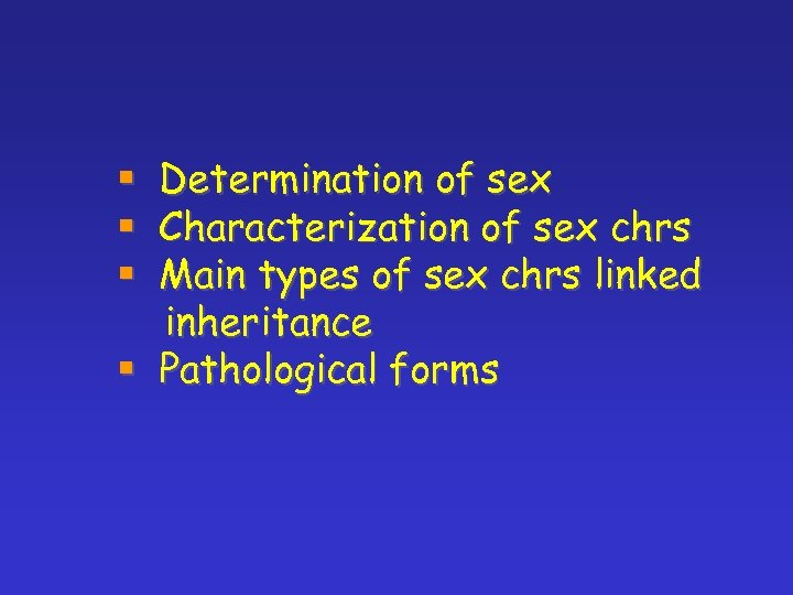 Determination of sex Characterization of sex chrs Main types of sex chrs linked inheritance