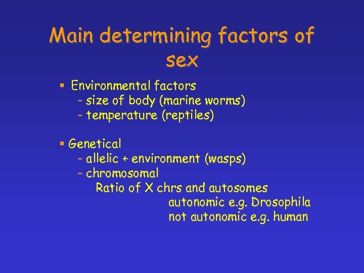 Main determining factors of sex § Environmental factors - size of body (marine worms)