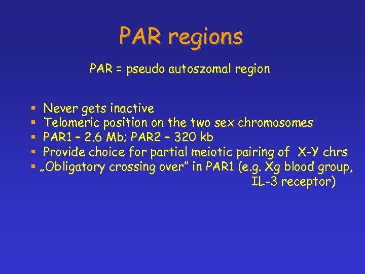 PAR regions PAR = pseudo autoszomal region § Never gets inactive § Telomeric position