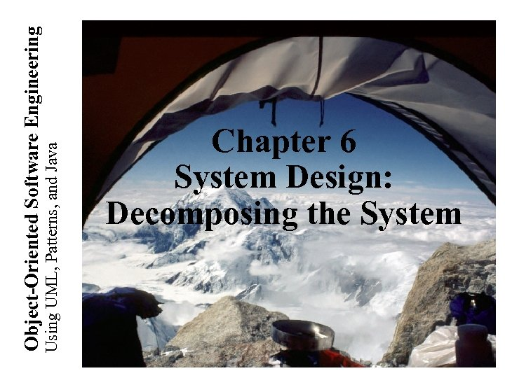 Using UML, Patterns, and Java Object-Oriented Software Engineering Chapter 6 System Design: Decomposing the