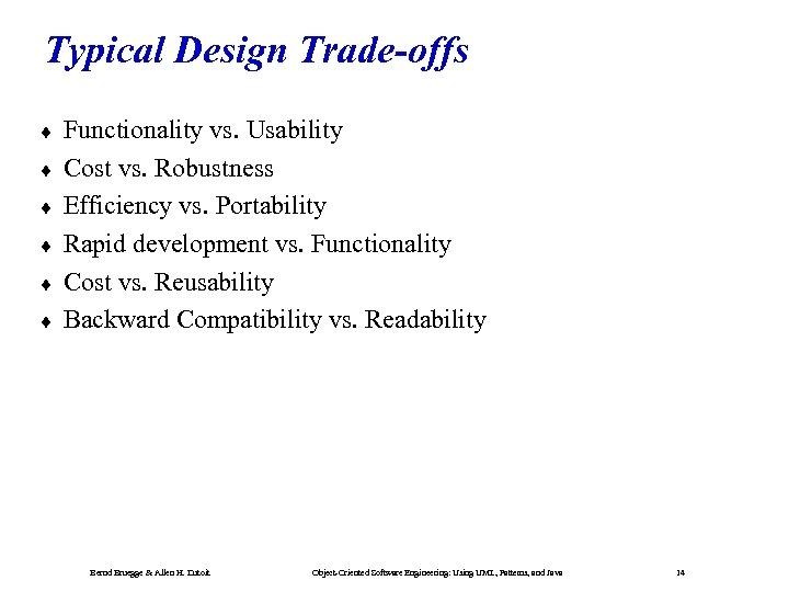 Typical Design Trade-offs ¨ ¨ ¨ Functionality vs. Usability Cost vs. Robustness Efficiency vs.