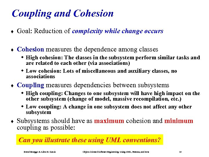 Coupling and Cohesion ¨ Goal: Reduction of complexity while change occurs ¨ Cohesion measures
