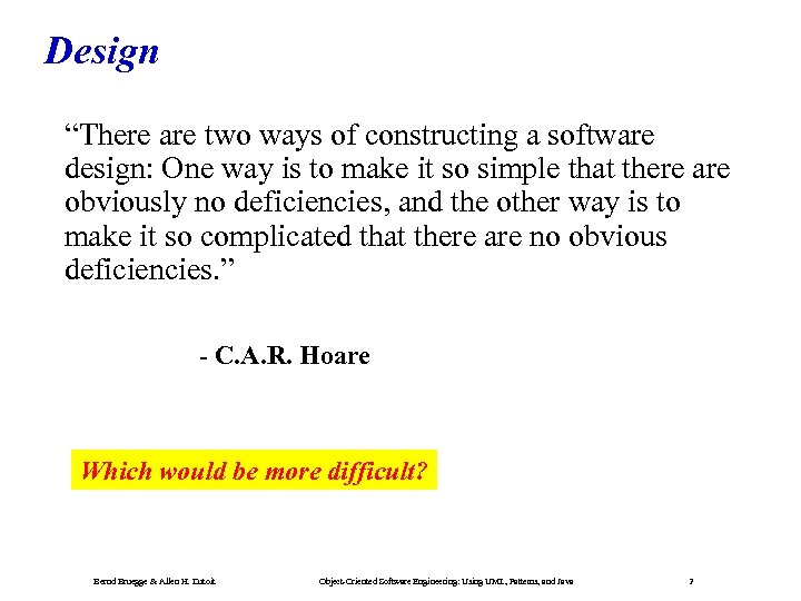 """Design """"There are two ways of constructing a software design: One way is to"""