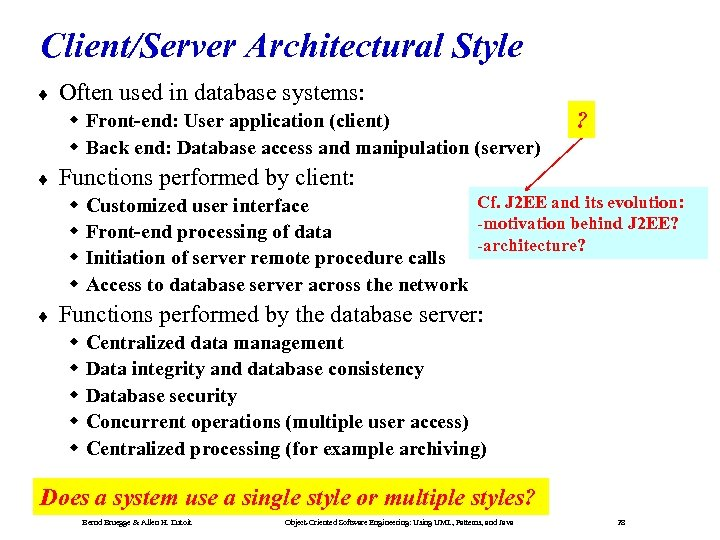 Client/Server Architectural Style ¨ Often used in database systems: Front-end: User application (client) Back