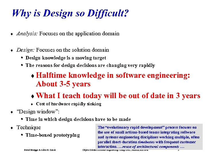 Why is Design so Difficult? ¨ Analysis: Focuses on the application domain ¨ Design: