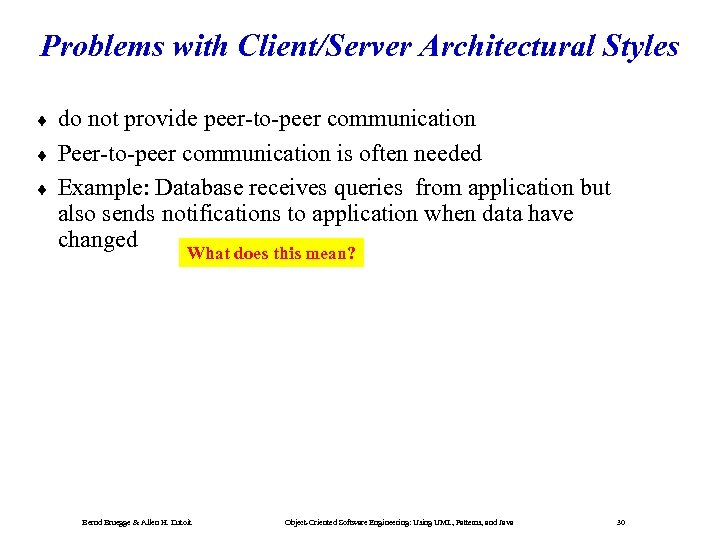 Problems with Client/Server Architectural Styles ¨ ¨ ¨ do not provide peer-to-peer communication Peer-to-peer