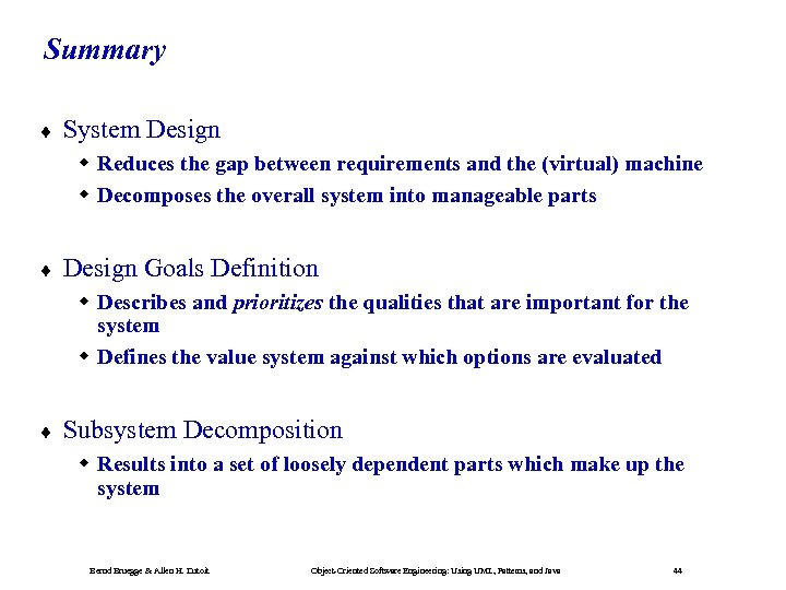 Summary ¨ System Design Reduces the gap between requirements and the (virtual) machine Decomposes