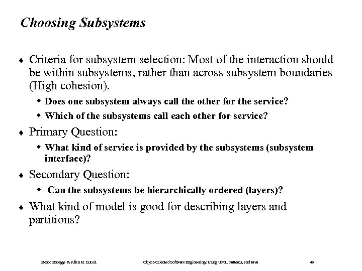 Choosing Subsystems ¨ Criteria for subsystem selection: Most of the interaction should be within