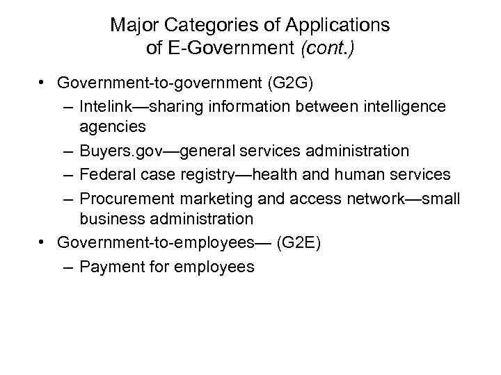Major Categories of Applications of E-Government (cont. ) • Government-to-government (G 2 G) –