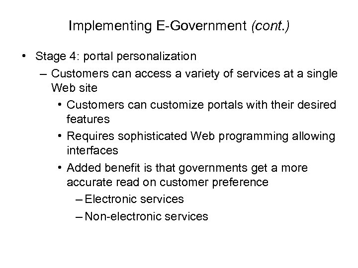 Implementing E-Government (cont. ) • Stage 4: portal personalization – Customers can access a