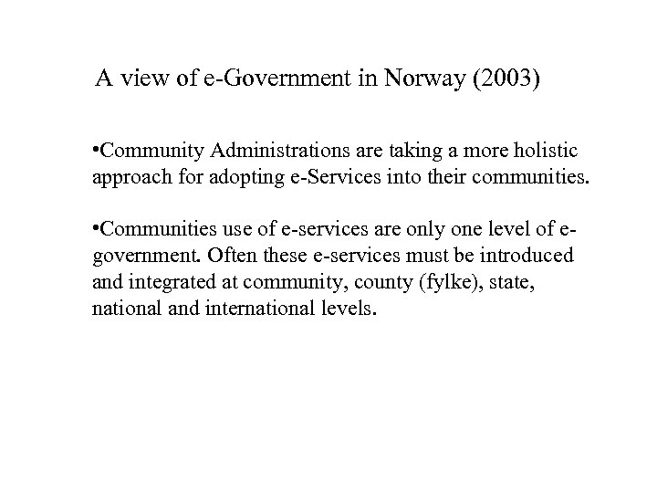 A view of e-Government in Norway (2003) • Community Administrations are taking a more
