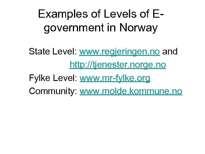 Examples of Levels of Egovernment in Norway State Level: www. regjeringen. no and http: