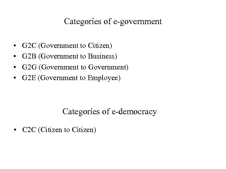 Categories of e-government • • G 2 C (Government to Citizen) G 2 B