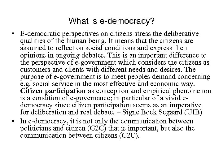What is e-democracy? • E-democratic perspectives on citizens stress the deliberative qualities of the