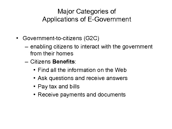 Major Categories of Applications of E-Government • Government-to-citizens (G 2 C) – enabling citizens