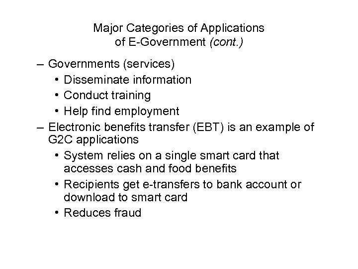 Major Categories of Applications of E-Government (cont. ) – Governments (services) • Disseminate information