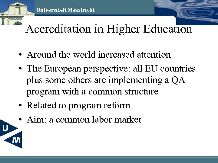 Universiteit Maastricht Accreditation in Higher Education • Around the world increased attention • The