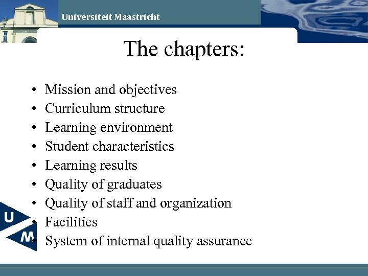 Universiteit Maastricht The chapters: • • • Mission and objectives Curriculum structure Learning environment