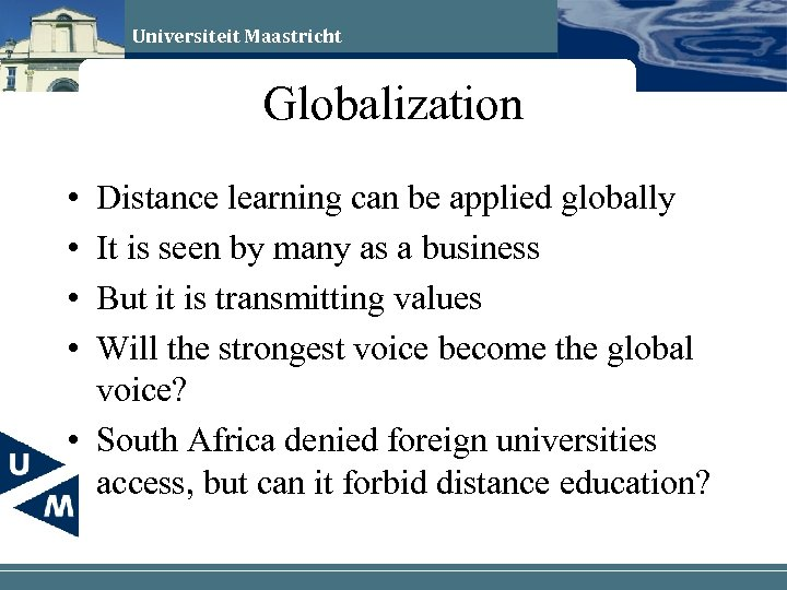 Universiteit Maastricht Globalization • • Distance learning can be applied globally It is seen