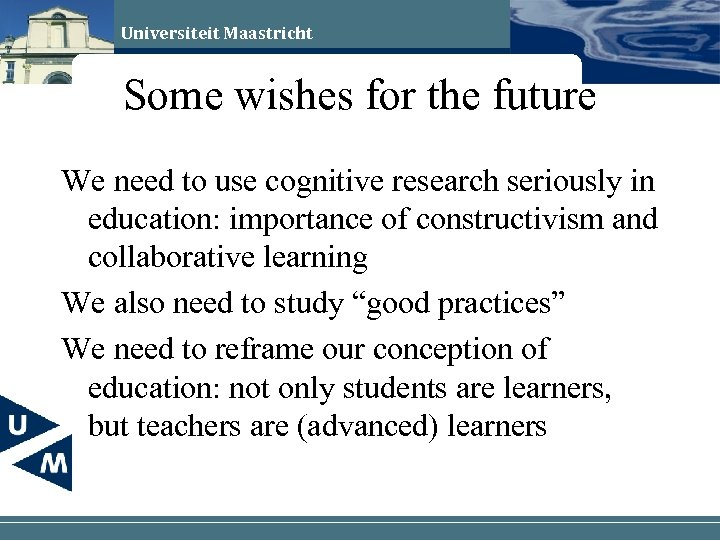 Universiteit Maastricht Some wishes for the future We need to use cognitive research seriously