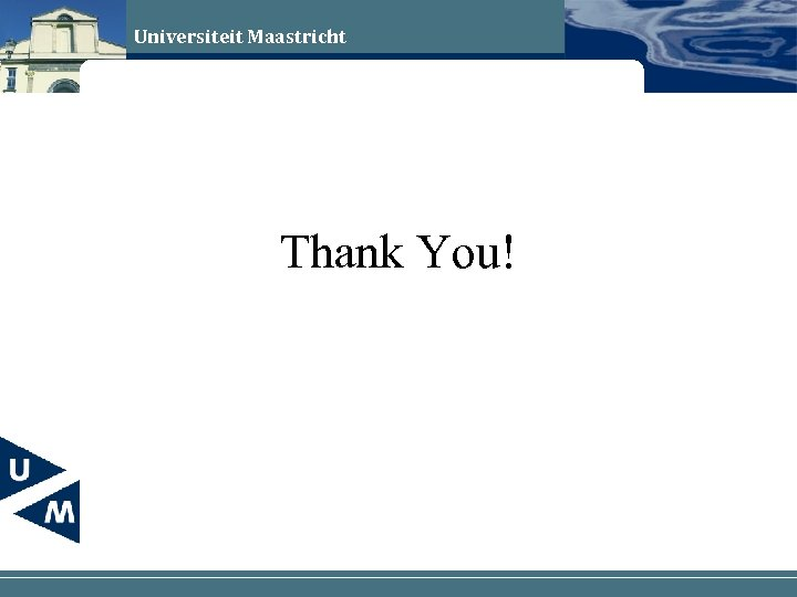 Universiteit Maastricht Thank You!