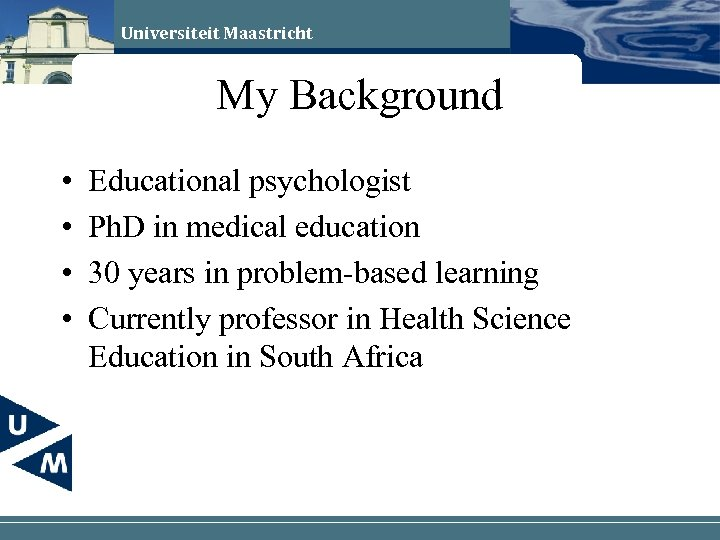 Universiteit Maastricht My Background • • Educational psychologist Ph. D in medical education 30