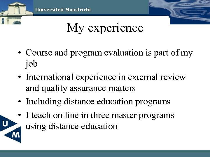 Universiteit Maastricht My experience • Course and program evaluation is part of my job