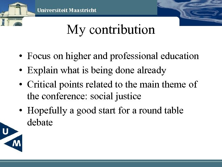 Universiteit Maastricht My contribution • Focus on higher and professional education • Explain what