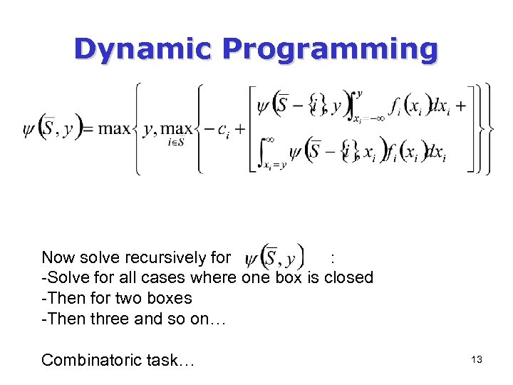Dynamic Programming Now solve recursively for : -Solve for all cases where one box