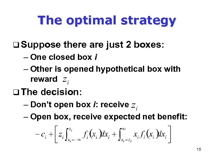 The optimal strategy q Suppose there are just 2 boxes: – One closed box