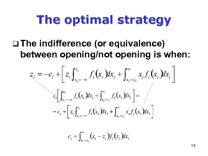 The optimal strategy q The indifference (or equivalence) between opening/not opening is when: 16