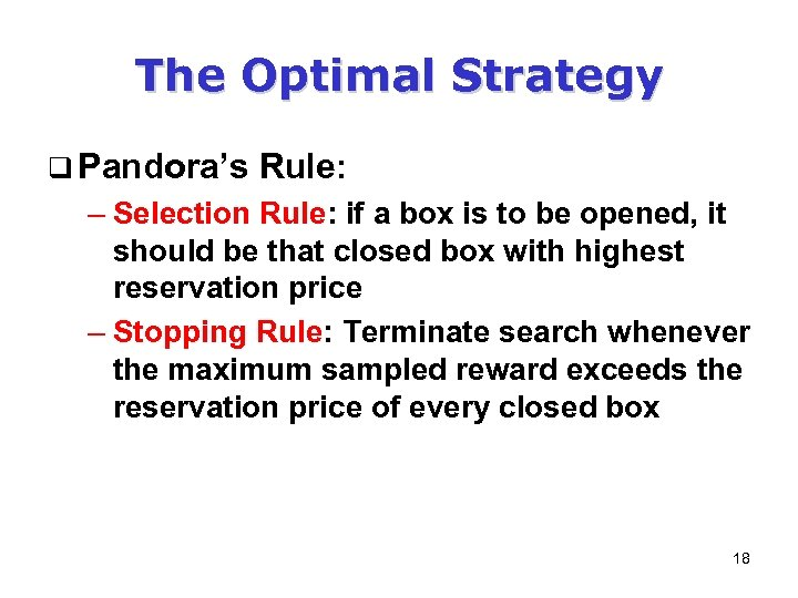 The Optimal Strategy q Pandora's Rule: – Selection Rule: if a box is to