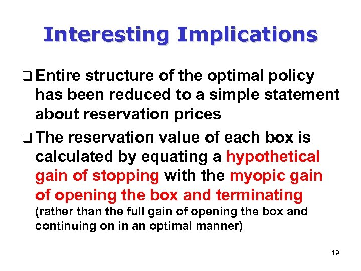 Interesting Implications q Entire structure of the optimal policy has been reduced to a