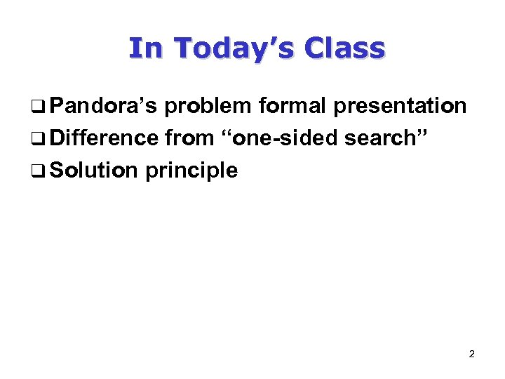 """In Today's Class q Pandora's problem formal presentation q Difference from """"one-sided search"""" q"""