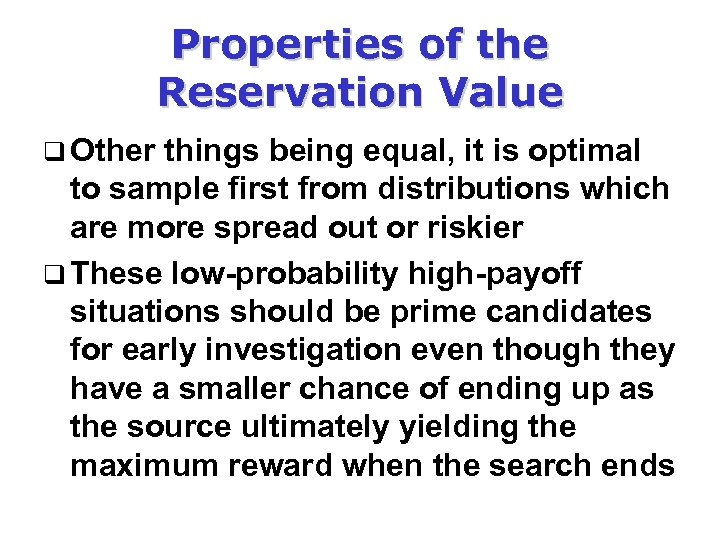 Properties of the Reservation Value q Other things being equal, it is optimal to