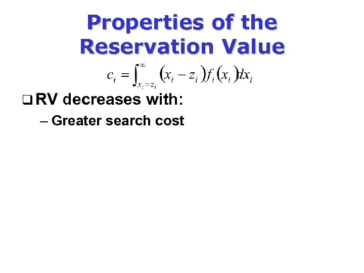 Properties of the Reservation Value q RV decreases with: – Greater search cost