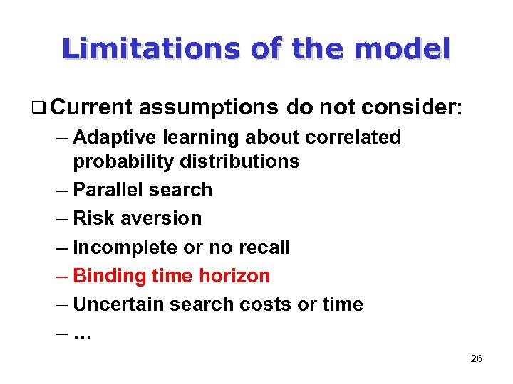 Limitations of the model q Current assumptions do not consider: – Adaptive learning about