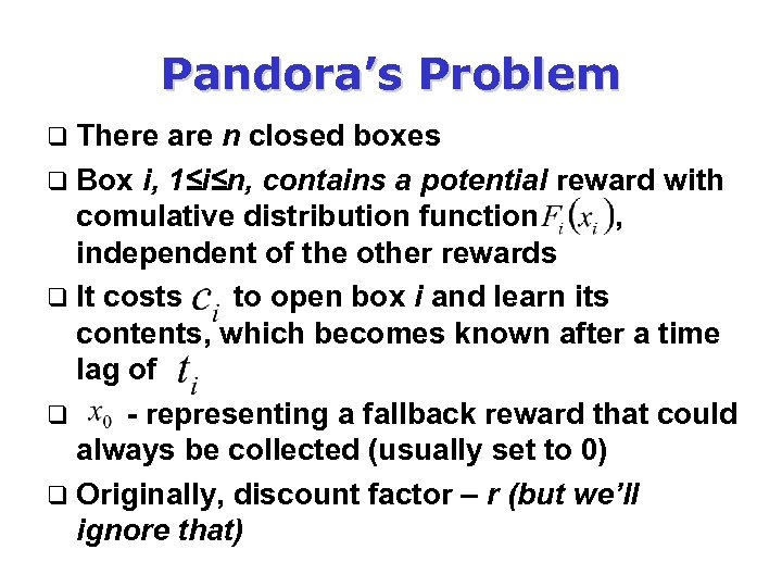 Pandora's Problem q There are n closed boxes q Box i, 1≤i≤n, contains a