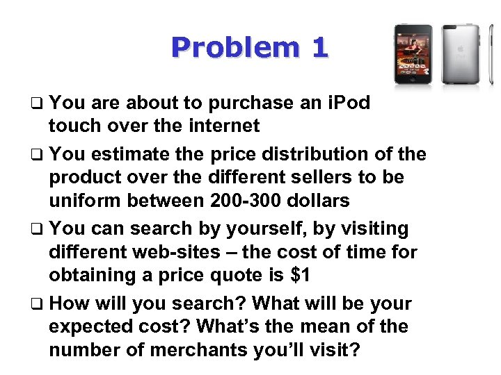 Problem 1 q You are about to purchase an i. Pod touch over the