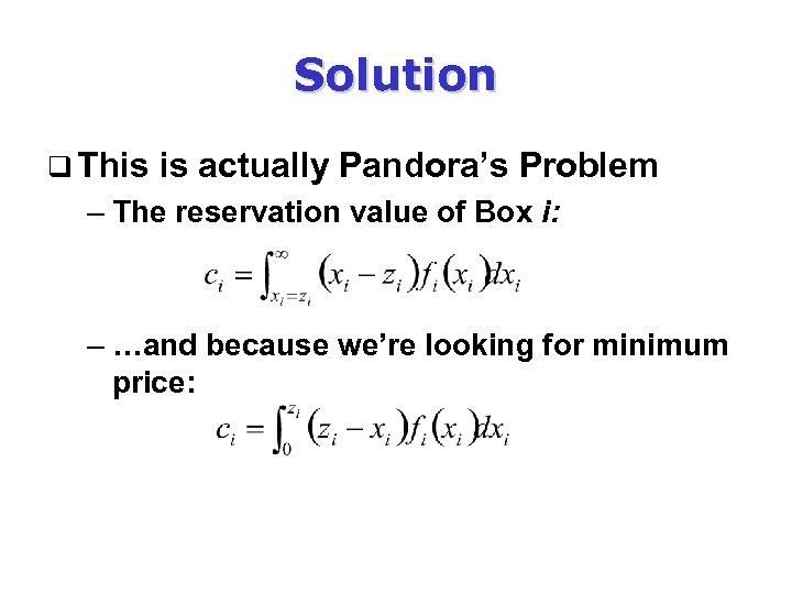 Solution q This is actually Pandora's Problem – The reservation value of Box i: