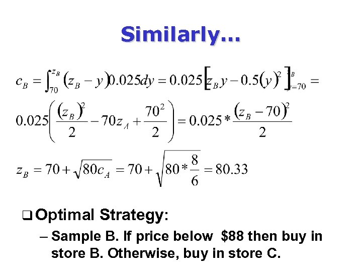 Similarly… q Optimal Strategy: – Sample B. If price below $88 then buy in