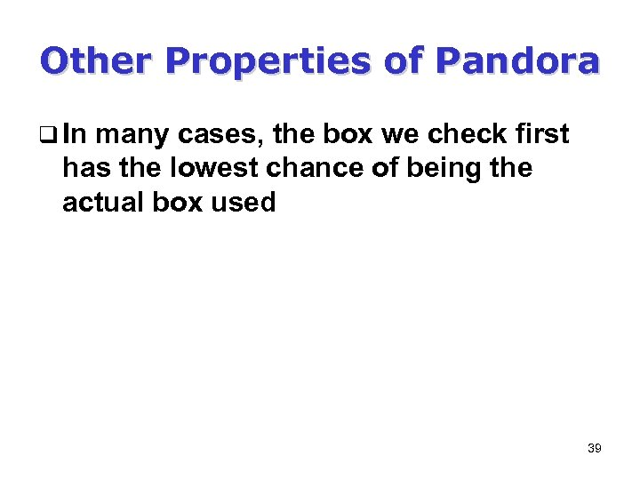 Other Properties of Pandora q In many cases, the box we check first has