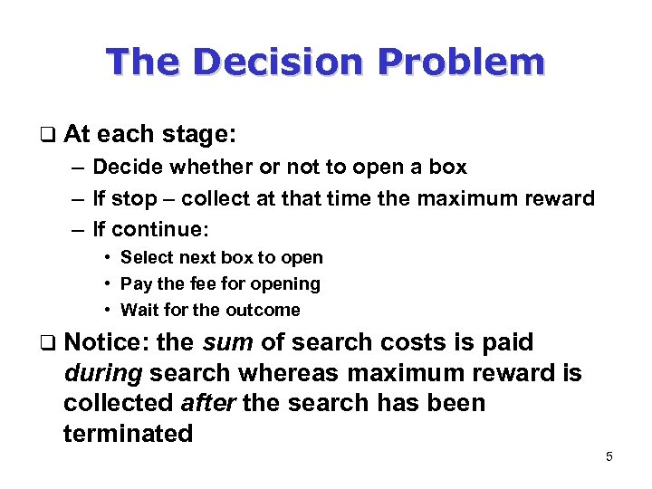 The Decision Problem q At each stage: – Decide whether or not to open